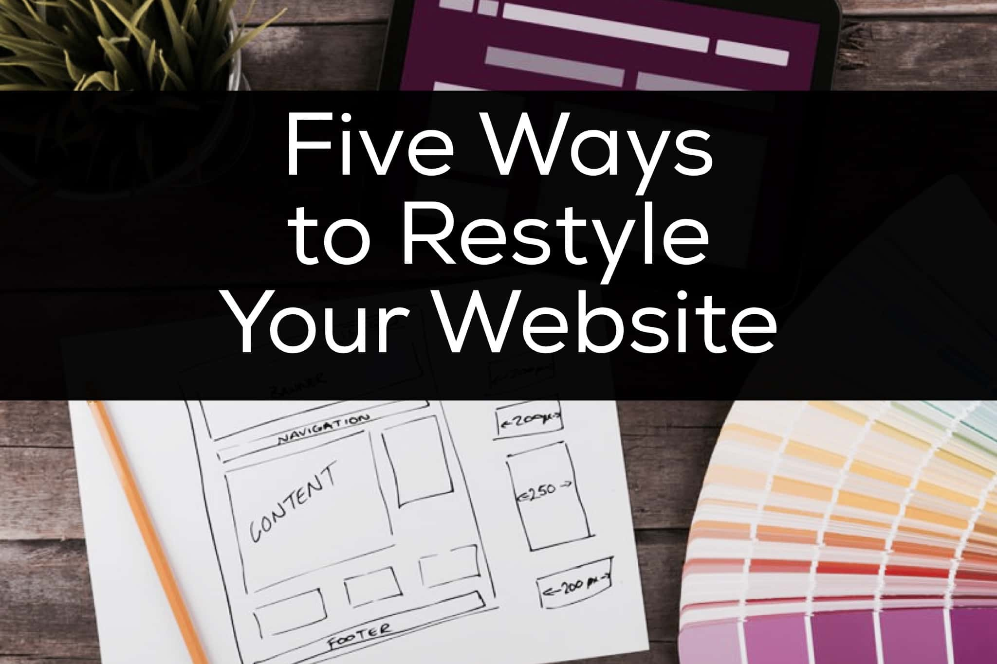 Five Ways to Rebrand and Restyle Your Website