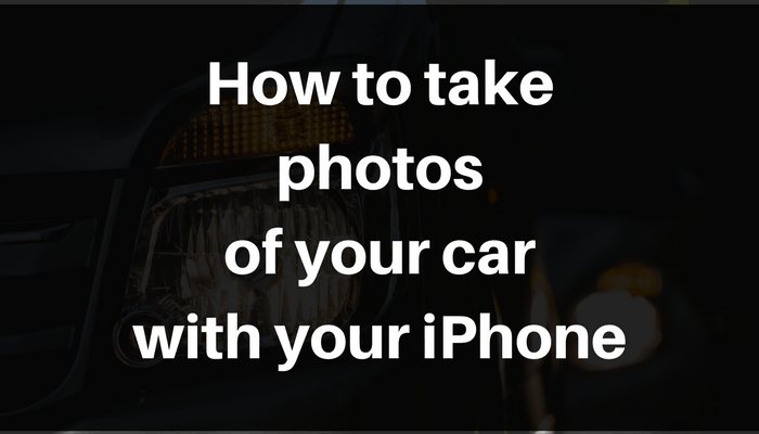 How to Take Photos of Your Car with Your iPhone